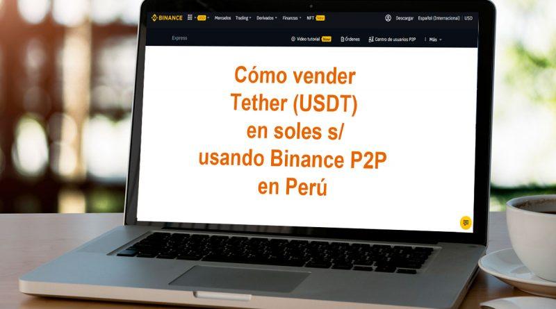 Cómo vender Tether (USDT) en soles usando Binance P2P en Perú